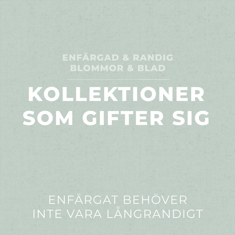 KOLLEKTIONER SOM GIFTER SIG - Enfärgad & Randig och Blommor & Blad